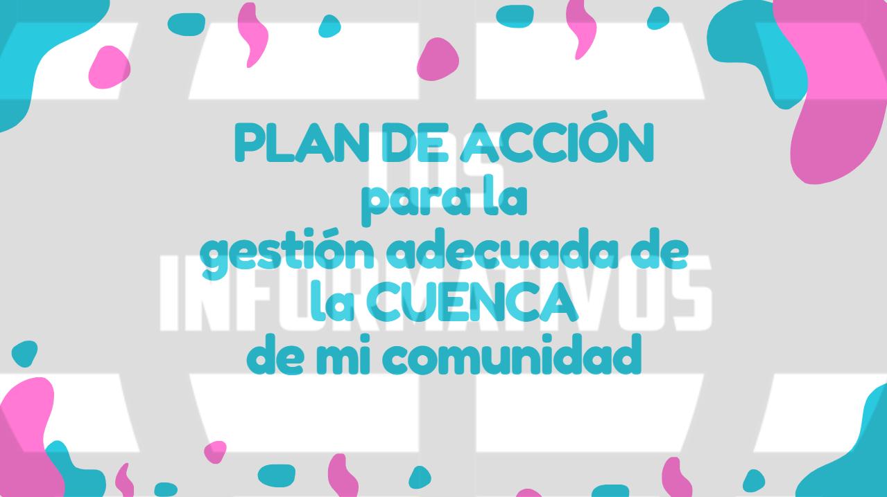 Plan de acción para la gestión adecuada de la cuenca de mi comunidad