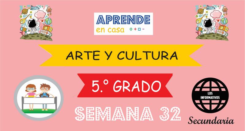 SEMANA 32 – Arte y Cultura (5º SECUNDARIA)