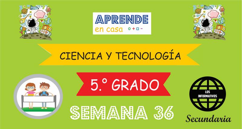 SEMANA 36 – Ciencia y Tecnología (5º SECUNDARIA)