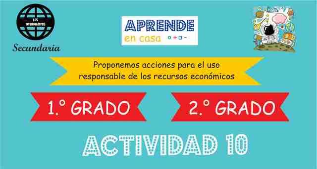 Actividad 10 – Proponemos acciones para el uso responsable de los recursos económicos – 1° de SECUNDARIA