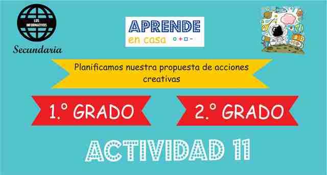 Actividad 11 – Planificamos nuestra propuesta de acciones creativas – 1° de SECUNDARIA