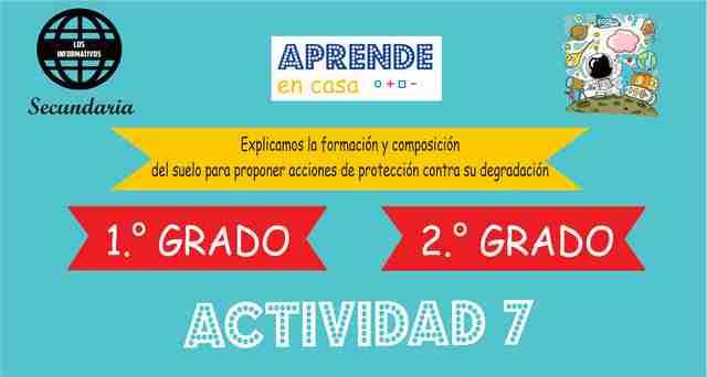 Actividad 7 – Explicamos la formación y composición del suelo para proponer acciones de protección contra su degradación – 1° de SECUNDARIA