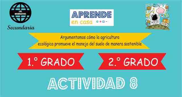 Actividad 8 – Argumentamos cómo la agricultura ecológica promueve el manejo del suelo de manera sostenible – 1° de SECUNDARIA