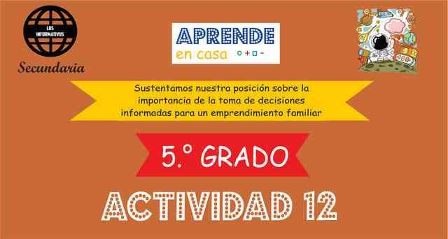 Actividad 12 – Sustentamos nuestra posición sobre la importancia de la toma de decisiones informadas para un emprendimiento familiar – 5° de SECUNDARIA