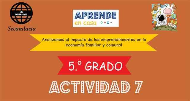 Actividad 7 – Analizamos el impacto de los emprendimientos en la economía familiar y comunal – 5° de SECUNDARIA