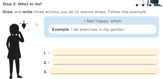 Step 2: What to do? Draw and write three actions you do to reduce stress. Follow the example