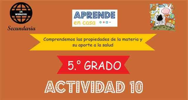 ACTIVIDAD 10 – Comprender las propiedades de la materia permite aprovecharlas para conservar la salud – 5° de SECUNDARIA
