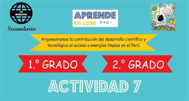 ACTIVIDAD 7 – Argumentamos la contribución del desarrollo científico y tecnológico al acceso a energías limpias en el Perú – 2° Secundaria