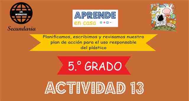 ACTIVIDAD 13 - Planificamos, escribimos y revisamos nuestro plan de acción para el uso responsable del plástico – 5° de SECUNDARIA