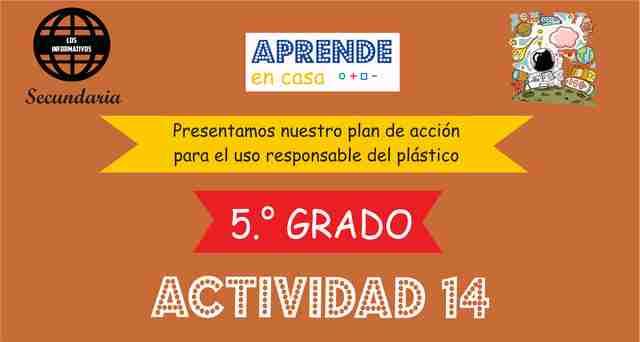 ACTIVIDAD 14 - Presentamos nuestro plan de acción para el uso responsable del plástico – 5° de SECUNDARIA