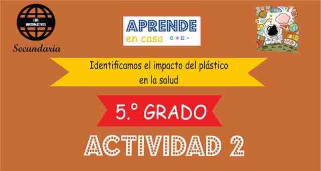 ACTIVIDAD 2 – Identificamos el impacto del plástico en la salud – 5° de SECUNDARIA