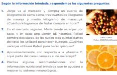 1. Jorge va al mercado y compra un cuarto de kilogramo de camu camu, tres cuartos de kilogramo de naranja y medio kilogramo de maracuyá. ¿Cuántos kilogramos de frutas compró en total? 2. En el mercado regional, María vende naranjas por saco, y en cada uno vienen 85 naranjas. Rafael compra dos sacos, de los cuales dos quintas partes del total los utilizará para hacer queques. ¿Cuántas naranjas utilizará Rafael para hacer queques? 3. Aproximadamente, con respecto a la vitamina C, ¿qué parte del camu camu es el de maracuyá? 4. Plantea algunas recomendaciones con la información nutricional brindada que te ayudará a mejorar tu sistema inmunológico.