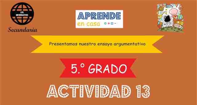 ACTIVIDAD 13 – Presentamos nuestro ensayo argumentativo – 3° de SECUNDARIA