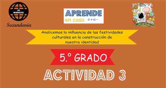 ACTIVIDAD 3 – Analicemos la influencia de las festividades culturales en la construcción de nuestra identidad – 5° de SECUNDARIA