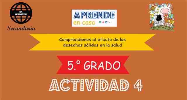 ACTIVIDAD 4 – Comprendemos el efecto de los desechos sólidos en la salud – 5° de SECUNDARIA