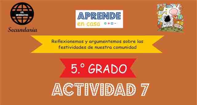 ACTIVIDAD 7 – Reflexionemos y argumentemos sobre las festividades de nuestra comunidad – 5° de SECUNDARIA
